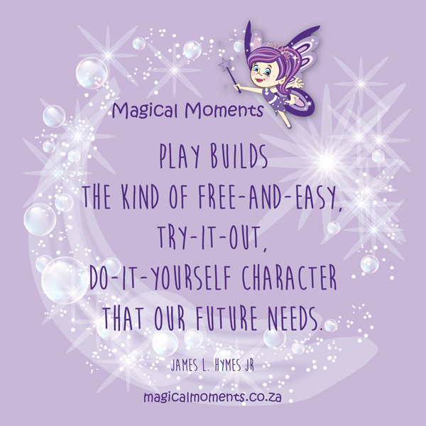 """Play builds the kind of free-and-easy, try-it-out, do-it-yourself character that our future needs."" - James L. Hymes JR"